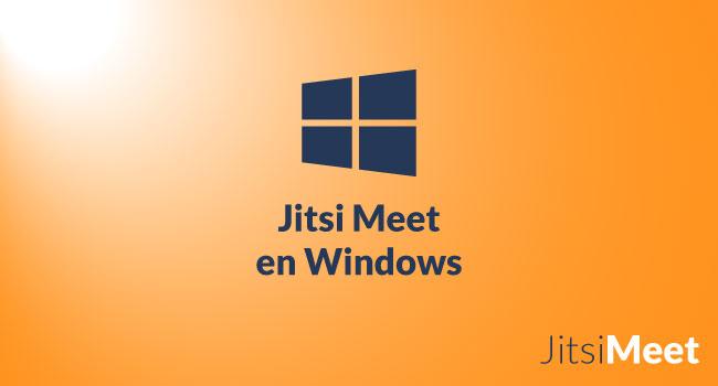 Jitsi Meet en Windows ¿Cómo usarlo?